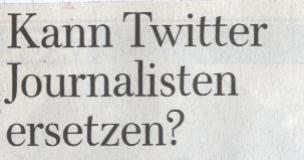 WamS, 07.02.10, Titel: Kann Twitter Journalisten ersetzen?