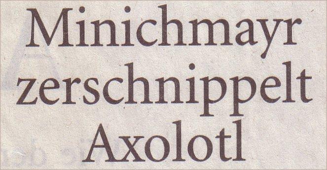 Welt, 13.02.10: Minichmayer zerschnippelt Axolotl