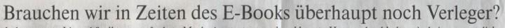 Welt, 17.03.10, Titel: Brauchen wir in Zeiten des E-Books überhaupt noch Verleger?