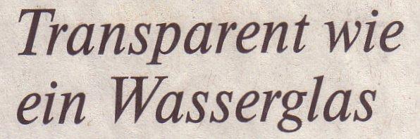 Welt, 23.04.10, Titel: Transparent wie ein Wasserglas