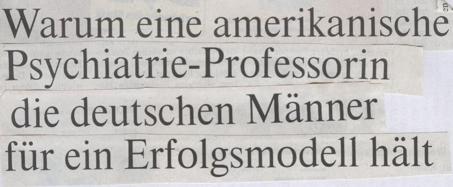 Die Welt, 14.05.2010, Titel: Warum eine amerikanische Psychatrie-Professorin die deutschen Männer für ein Erfolgsmodell hält