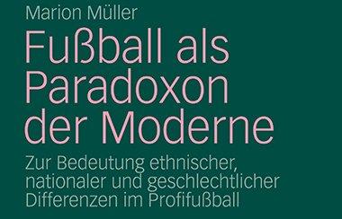 Marion Müller: Fußball als Paradoxon der Moderne