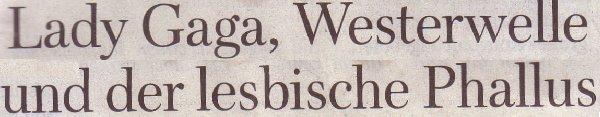 Die Welt, 19.06.2010, Lady Gaga, Westerwelle und der lesbische Phallus