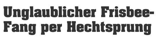 20min.ch, 30.07.2010, Titel: Unglaublicher Frisbee-Fang per Hechtsprung