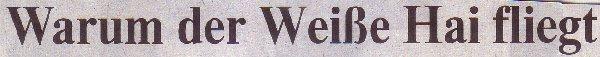 Die Welt, 09.07.10, Titel: Warum der weiße Hai fliegt