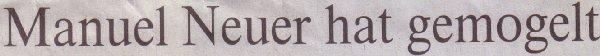 Die Welt, 30.06.10, Titel: Manuel Neuer hat gemogelt