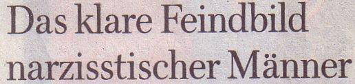 Welt am Sonntag, 01.08.2010, Titel: Das klare Feindbild narzistischer Männer