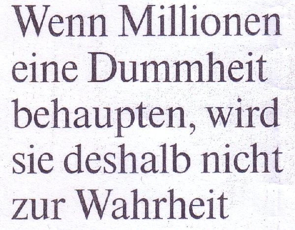 FAZ. 27.09.10, Titel: Wenn Millionen eine Dummheit behaupten, wird sie deshalb nicht zur Wahrheit