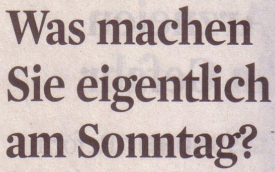 Kölner Stadt-Anzeiger, 24.09.2010, Titel: Was machen Sie eigentlich am Sonntag?