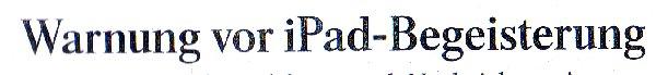 FAZ, 07.10.10, Titel: Warnung vor iPad-Begeisterung