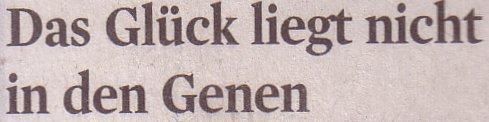 Kölner Stadt-Anzeiger, 05.10.10, Titel: Glück liegt nicht in den Genen