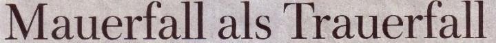 Welt am Sonntag, 03.10.10, Titel: Mauerfall als Trauerfall