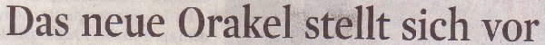 Kölner Stadt-Anzeiger, 04.11.2010, Titel: Das neue Orakel stellt sich vor
