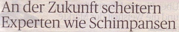 Handelsblatt, 10.01.2011, Titel: An der Zukunft scheitern Experten wie Schimpansen