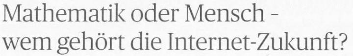 Handelsblatt, 30.12.2010, Titel: Mathematik oder Mensch - wem gehört die Internet-Zukunft