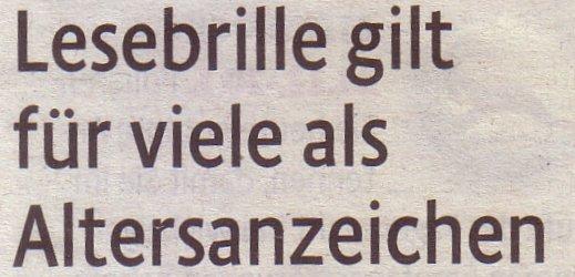 Kölner Stadt-Anzeiger, 11.02.11, Titel: Lesebrille gilt für viele als Altersanzeichen