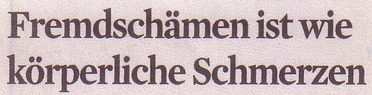 Kölner Stadt-Anzeiger, 15.04.2011, Titel: Fremdschämen ist wie körperliche Schmerzen