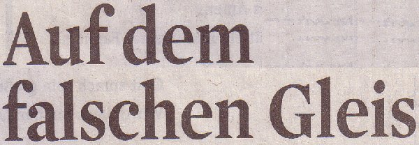 Kölner Stadt-Anzeiger, 11.05.2011, Titel: Auf dem falschen Gleis