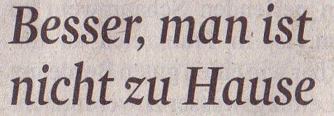Kölner Stadt-Anzeiger, 13.05.2011, Titel: Besser man ist nicht zu Hause