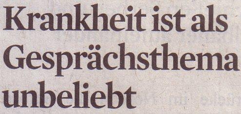 Kölner Stadt-Anzeiger, 17.05.2011, Titel: Krankheit ist als Gesprächsthema unbeliebt