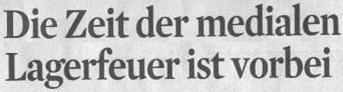Kölner Stadt-Anzeiger, 05.05.11, Titel: Die Zeit der medialen Lagerfeuer ist vorbei