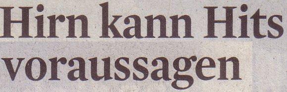 Kölner Stadt-Anzeiger, 14.06.2011, Titel: Hirn kann Hits voraussagen