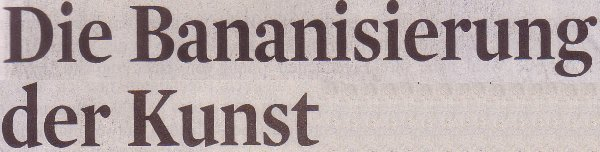 """Kölner Stadt-Anzeiger, 21.06.11, Titel: """"Die Bananisierung der Kunst"""""""
