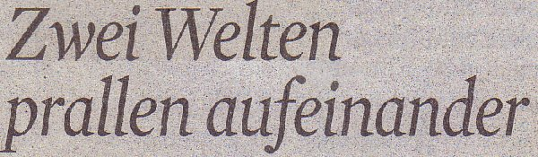 Kölner Stadt-Anzeiger, 29.06.2011, Titel: Zwei Welten prallen aufeinander