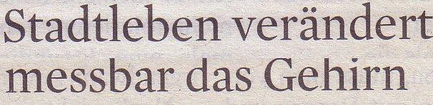 Kölner Stadt-Anzeiger, 06.07.2011, Untertitel: Stadtleben verändert messbar das Gehirn