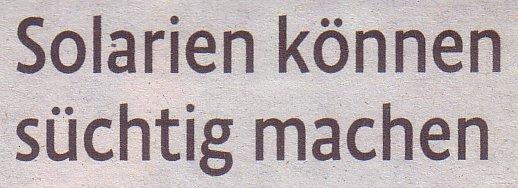 Kölner Stadt-Anzeiger, 17.08.2011, Titel: Solarien können süchtig machen