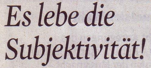 Kölner Stadt-Anzeiger, 08.09.11, Titel: Es lebe die Subjektivität