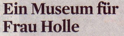 Kölner Stadt-Anzeiger, 03.10.11, Titel: Ein Museum für Frau Holle