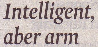 Kölner Stadt-Anzeiger, 29.10.2011, Titel des Kommentars von Susanne Rohlfing: Intelligent, aber arm