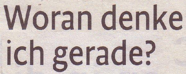Kölner Stadt-Anzeiger, 07.11.2011, Titel:  Woran denke ich gerade?