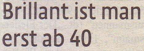 Kölner Stadt-Anzeiger, 12.11.11, Titel: Brillant ist man erst ab 40