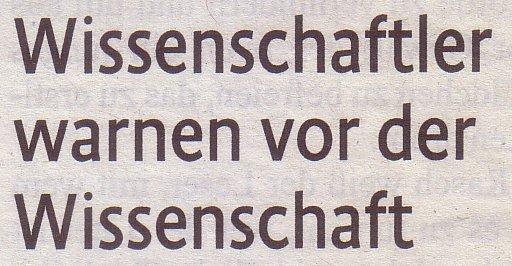 Kölner Stadt-Anzeiger, 11.02.12, Wissenschaftler warnen vor der Wissenschaft