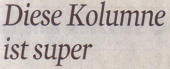 Kölner Stadt-Anzeiger, 21.03.12, Diese Kolumne ist super