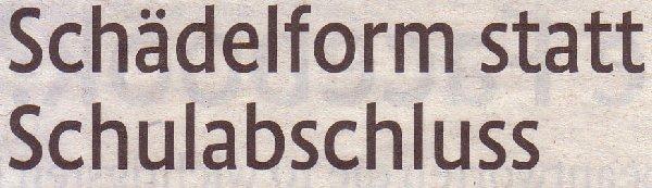 Kölner Stadt-Anzeiger, 10.04.12, Schädelform statt Schulabschluss