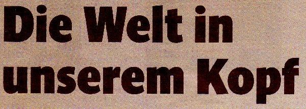 Magazin des Kölner Stadt-Anzeigers, 21.04.12, Titel: Die Welt in unserem Kopf