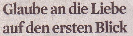 Kölner Stadt-Anzeiger, 03.05.12, Glaube an die Liebe auf den ersten Blick
